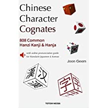 Chinese Character Cognates: 808 Common Hanzi Kanji & Hanja with online pronunciation guide for Mandarin Japanese & Korean