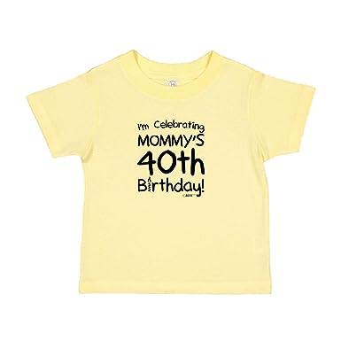 Turning 40 Gifts Birthday For Mom Im Celebrating My Mommys 40th Toddler
