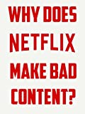 Clip: Why Does Netflix Make Bad Content?