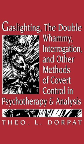 (Gaslighting, the Double Whammy, Interrogation and Other Methods of Covert Control in Psychotherapy and Analysis)