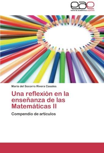 Una reflexión en la enseñanza de las Matemáticas II: Compendio de artículos (Spanish Edition) pdf epub