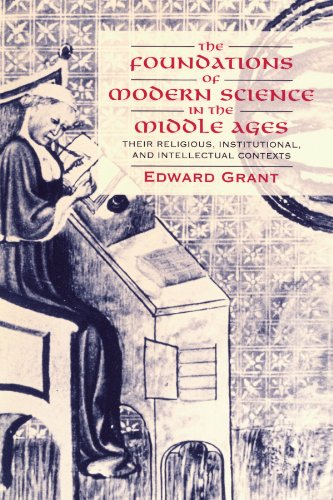 The Foundations of Modern Science in the Middle Ages: Their Religious, Institutional and Intellectual Contexts (Cambridg