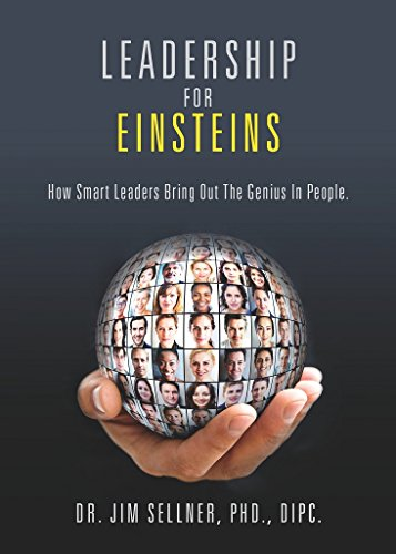 Leadership For Einsteins: How Smart Leaders Bring Out The Genius In People
