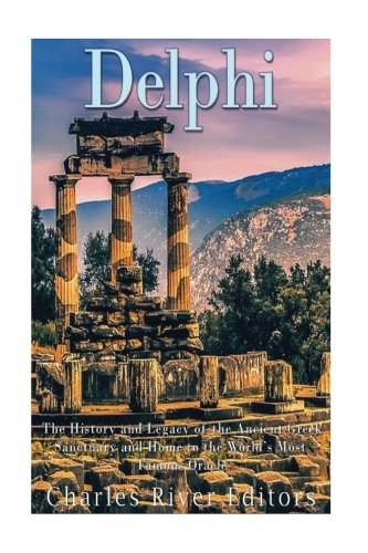 Delphi: The History of the Ancient Greek Sanctuary and Home to the World's Most Famous Oracle