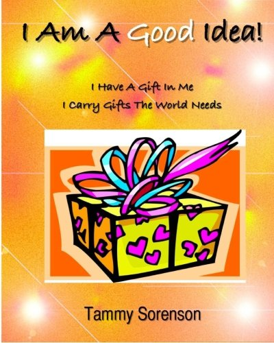 I Am A Good Idea!: I Have A Gift Within Me! I Carry Gifts The World Needs! ebook