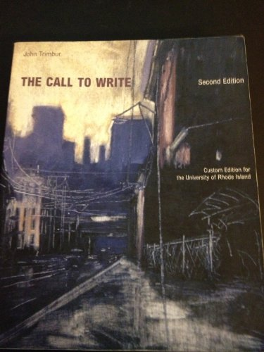 The Call to Write Second Edition (Custom Edition for the Univeristy of Rhode Island)