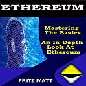 Ethereum: Mastering the Basics: An In-Depth Look at Ethereum Audiobook by Fritz Matt Narrated by Eddie Leonard Jr.