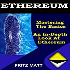 Ethereum: Mastering the Basics: An In-Depth Look at Ethereum Hörbuch von Fritz Matt Gesprochen von: Eddie Leonard Jr.
