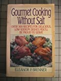 Gourmet Cooking Without Salt, Eleanore P. Brenner, 0385243510