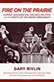 Fire on the Prairie: Harold Washington, Chicago Politics, and the Roots of the Obama Presidency (Urban Life, Landscape and Policy)