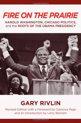 Fire on the Prairie: Harold Washington, Chicago Politics, and the Roots of the Obama Presidency (Urban Life, Landscape and Policy) pdf