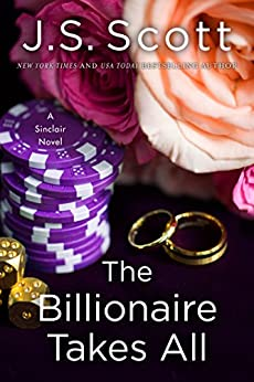 The Billionaire Takes All (The Sinclairs Book 5) by [Scott, J. S.]
