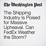 The Shipping Industry Is Poised for Massive Upheaval. Can FedEx Weather the Storm? | Sarah Halzack