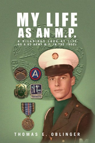 My Life as an M.P.: A Hilarious Look at Life as a Us Army M.P. in the 1960S