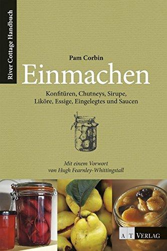 einmachen-konfitren-chutneys-sirupe-likre-essige-eingelegtes-und-saucen-ein-river-cottage-handbuch