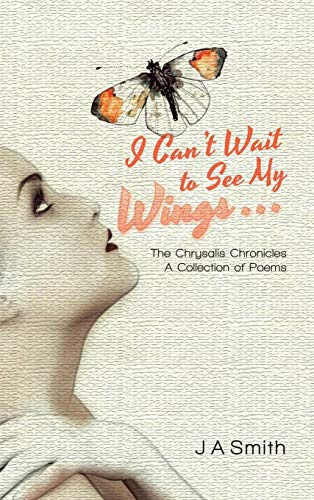 Collection Chrysalis (I Can't Wait to See My Wings: The Chrysalis Chronicles a Collection of Poems)