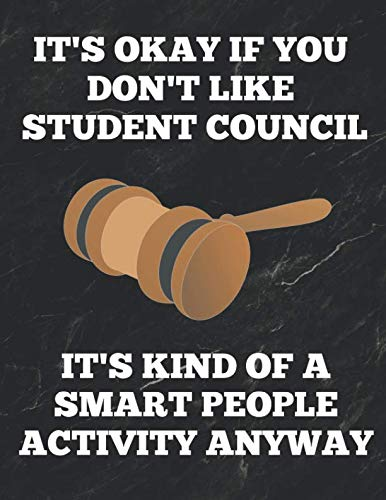 It's Okay If You Don't Like Student Council It's Kind Of A Smart People Activity Anyway: Journal or Notebook, 8.5 x 11 inches, 150 Pages, College Ruled Paper, Funny -
