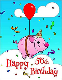 Happy 56th Birthday Better Than A Card Cute Piggy
