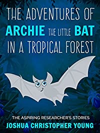 The Adventures Of Archie The Little Bat In A Tropical Forest. The Aspiring Researcher's Stories by Joshua Young ebook deal