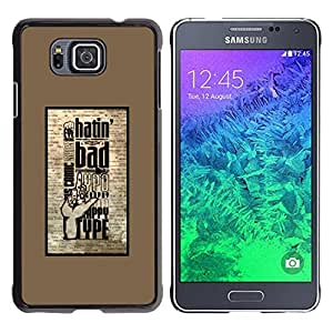 Be Good Phone Accessory // Dura Cáscara cubierta Protectora Caso Carcasa Funda de Protección para Samsung GALAXY ALPHA G850 // Hatin Bad