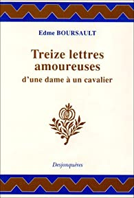 Treize lettres amoureuses d'une dame à un cavalier par Edme Boursault