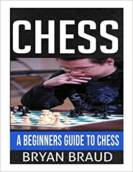 Chess: A Beginners Guide To Chess