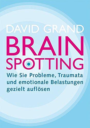 Brainspotting: Wie Sie Probleme, Traumata und emotionale Belastungen gezielt auflösen