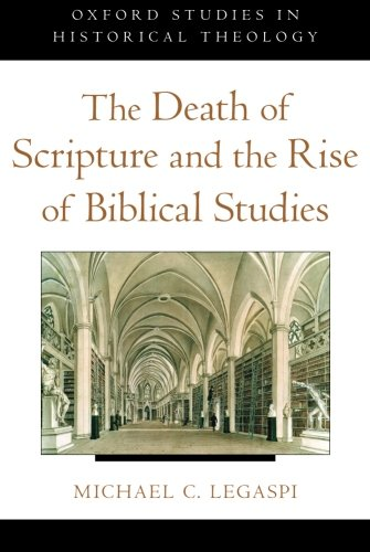 The Death of Scripture and the Rise of Biblical Studies (Oxford Studies in Historical Theology) by Oxford University Press