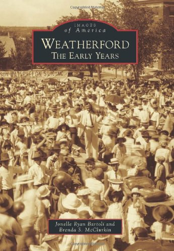 Weatherford Collection - Weatherford: The Early Years (Images of America)