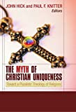 img - for The Myth of Christian Uniqueness: Toward a Pluralistic Theology of Religions by John H. Hick (Editor), Paul F. Knitter (Editor) (31-Dec-2004) Paperback book / textbook / text book