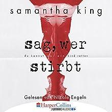 Sag, wer stirbt Hörbuch von Samantha King Gesprochen von: Nicole Engeln
