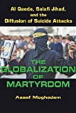 The Globalization of Martyrdom: Al Qaeda, Salafi Jihad, and the Diffusion of Suicide Attacks