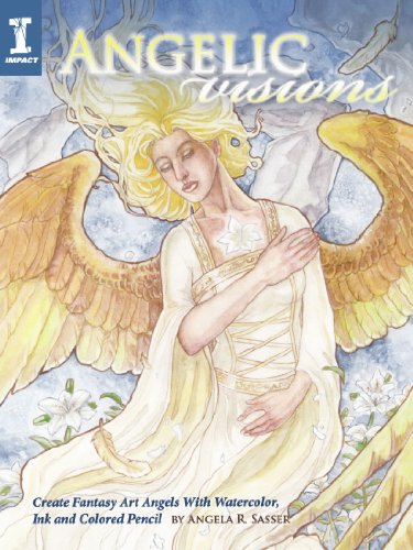 Angel Fantasy Art - Angelic Visions: Create Fantasy Art Angels With Watercolor, Ink and Colored Pencil.