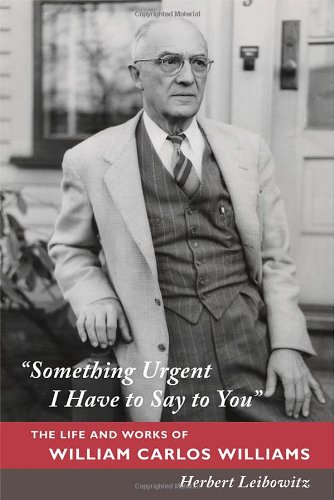 "Image of ""Something Urgent I Have to Say to You"": The Life and Works of William Carlos Williams"