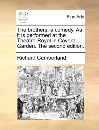 The brothers: a comedy. As it is performed at the Theatre-Royal in Covent-Garden. The second edition. by Brand: Gale ECCO, Print Editions