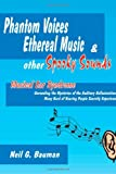 img - for Phantom Voices Ethereal Music & Other Spooky Sounds: Musical Ear Syndrome: Unravelling the Mysteries of the Auditory Hallucinations Many Hard of Hearing People Secretly Experience book / textbook / text book