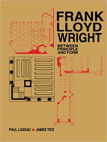 Frank Lloyd Wright: Between Principles and Form 1st Edition