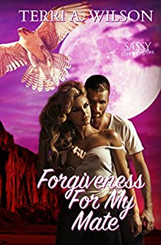 Forgiveness For My Mate: Sassy Ever After (Sanctuary for My Mate Book 1) by [Wilson, Terri A.]