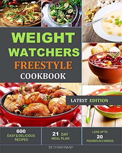 Weight Watchers Freestyle Cookbook: 600 Easy and Delicious Recipes - 21 Day Meal Plan - Lose Up to 20 Pounds in 3 Weeks ( Latest Edition ) by Bethany  Brad