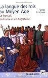 La langue des rois au Moyen Age : Le français en France et en Angleterre par Lusignan
