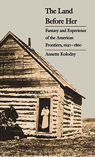 The Land Before Her: Fantasy and Experience of the American Frontiers, 1630-1860