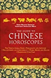 img - for The Guide to Chinese Horoscopes: The Twelve Animal Signs*Personality and Aptitude*Relationships and Compatibility*Work, Money and Health*Horoscopes Over Time book / textbook / text book
