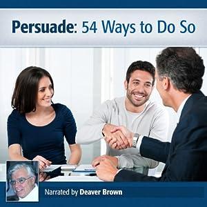 Persuade: 54 Ways to Do So Audiobook
