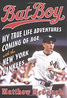 Bat Boy: My True Life Adventures Coming of Age with the New York Yankees by [McGough, Matthew]