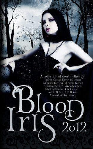 Blood Iris 2012: A Dark Fantasy Anthology (Volume 1)