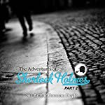 The Adventures of Sherlock Holmes: Part 2 | Arthur Conan Doyle