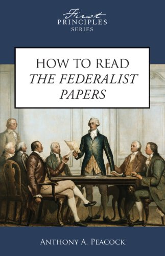 - How To Read The Federalist Papers (First Principles Series)