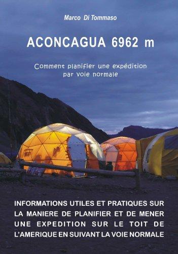 ACONCAGUA 6962 m –  Comment planifier une expédition par voie normale (French Edition)
