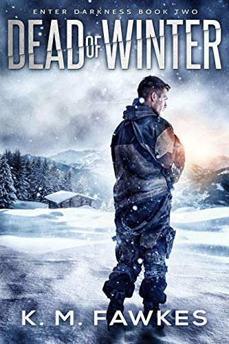 Dead Of Winter - A Post-Apocalyptic EMP Novel (Enter Darkness Book 2) by [Fawkes, K. M.]