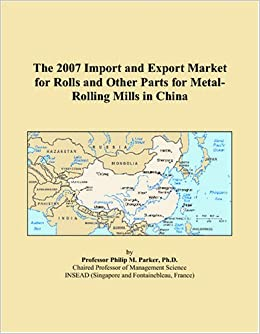 Book The 2007 Import and Export Market for Rolls and Other Parts for Metal-Rolling Mills in China